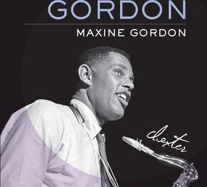 Sophisticated Giant: The Life and Legacy of Dexter Gordon by Maxine Gordon (University of California Press)