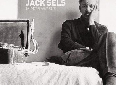 Jack Sels: Minor Works (SDBAN)