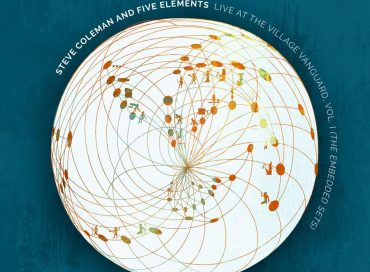 Steve Coleman and Five Elements: Live at the Village Vanguard, Vol. 1 (The Embedded Sets) (Pi)