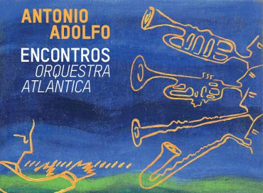 Antonio Adolfo: Encontros – Orquestra Atlantica (AAM)