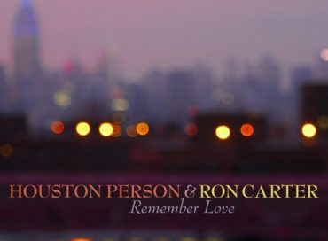 Houston Person & Ron Carter: Remember Love (HighNote)