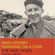 <I>Bing Crosby: Swinging on a Star—The War Years 1940-1946</I> by Gary Giddins (Little, Brown)