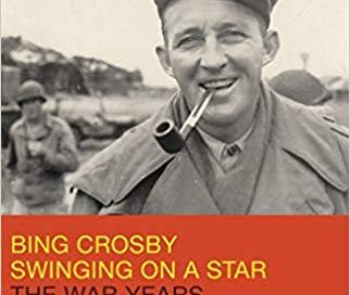 Bing Crosby: Swinging on a Star—The War Years 1940-1946 by Gary Giddins (Little, Brown)