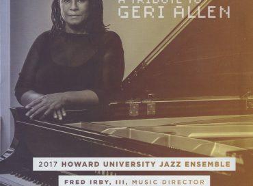 Howard University 2017 Jazz Ensemble: A Tribute to Geri Allen (HUJE)