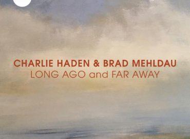Charlie Haden & Brad Mehldau: Long Ago and Far Away (Impulse!)
