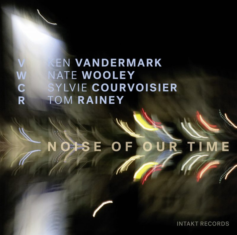 Cover of Ken Vandermark/Nate Wooley/Sylvie Courvoisier/Tom Rainey album Noise of Our Time