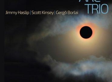 Jimmy Haslip/Scott Kinsey/Gergö Borlai: Arc Trio (Blue Canoe)