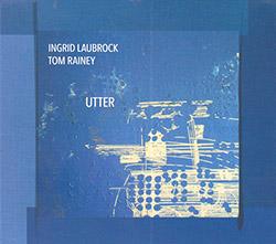 Cover of Ingrid Laubrock/Tom Rainey album <I>Utter</I>