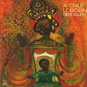 Geri Allen's A Child Is Born