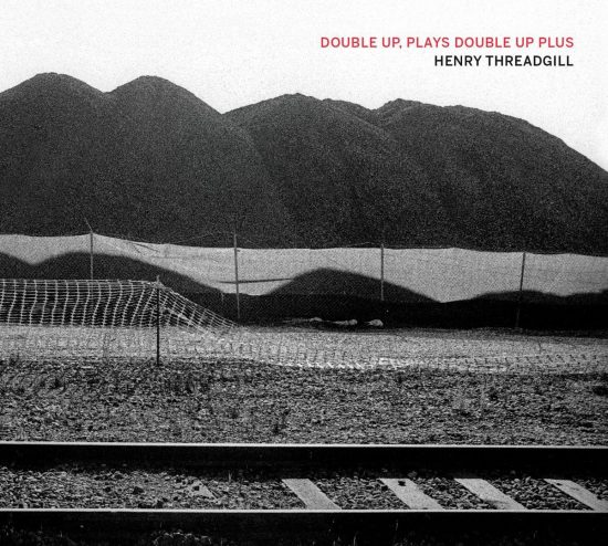 "Henry Threadgill ""Double Up, Plays Double Up Plus"""