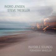 Cover of Ingrid Jensen & Steve Treseler album Invisible Sounds: For Kenny Wheeler