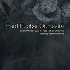 Cover of Hard Rubber Orchestra album Kenny Wheeler: Suite for Hard Rubber Orchestra