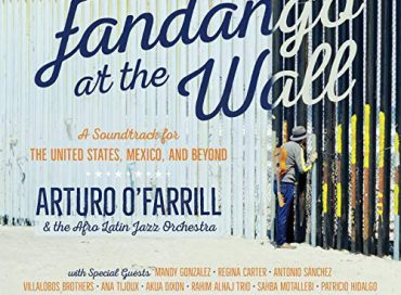 Arturo O'Farrill & The Afro Latin Jazz Orchestra: Fandango at the Wall  (Resilience Music Alliance)