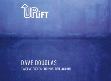 Dave Douglas: Uplift (Greenleaf)