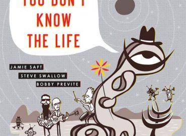 Jamie Saft/Steve Swallow/Bobby Previte: You Don't Know The Life (RareNoise)