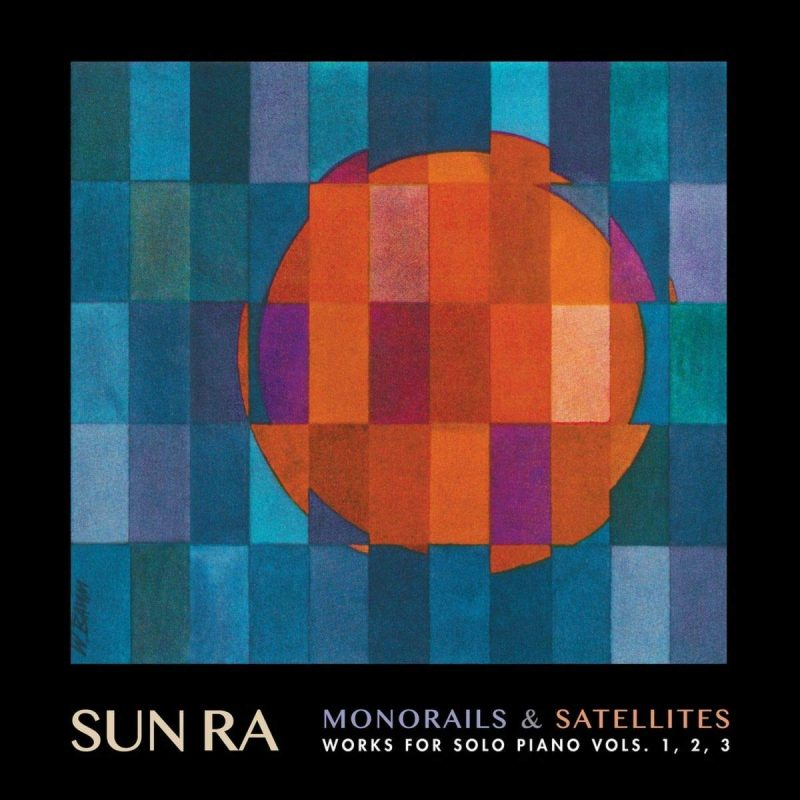 Monorails & Satelites: Works for Solo Piano Vol. 1, 2, 3 by Sun Ra