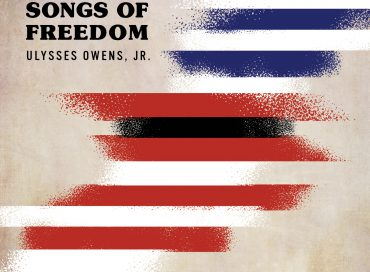 Ulysses Owens Jr.: Songs of Freedom (Resilience Music Alliance)