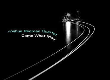 Joshua Redman Quartet: Come What May (Nonesuch)