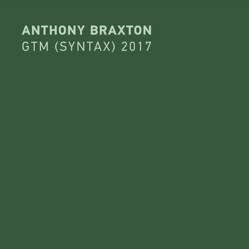 GTM (Syntax) 2017 by Anthony Braxton