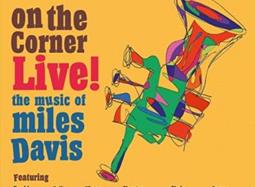 Liebman/Coffin/Wooten/Thompson/Walters/DaSilva: On the Corner Live! The Music of Miles Davis (Ear Up)