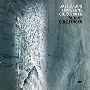 David Torn/Tim Berne/Ches Smith: <I>Sun of Goldfinger</I> (ECM)