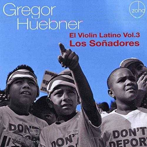Gregor Huebner: El Violin Latino Vol. 3: Los Soñadores