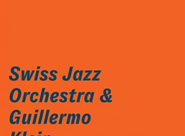 Swiss Jazz Orchestra & Guillermo Klein: Swiss Jazz Orchestra & Guillermo Klein (Sunnyside)
