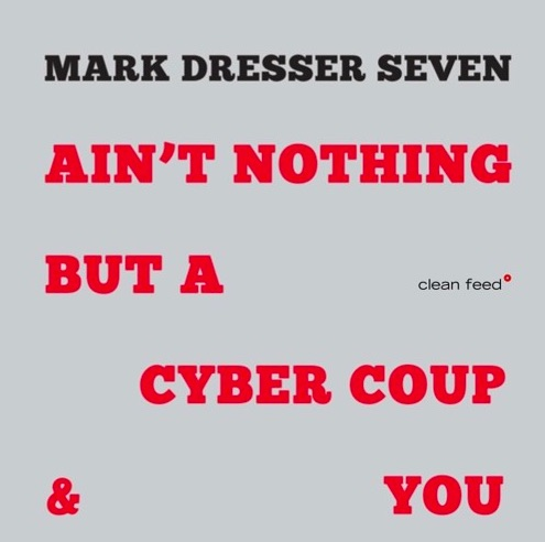 Mark Dresser Seven, Ain't Nothing But a Cyber Coup & You