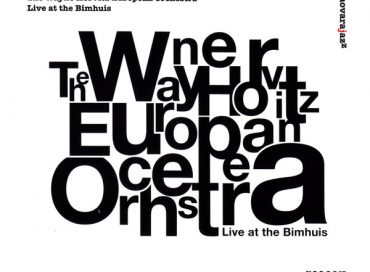 The Wayne Horvitz European Orchestra: Live at the Bimhuis (Novara Jazz Series)