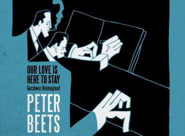 Peter Beets: Our Love Is Here to Stay: Gershwin Reimagined (MBJ)