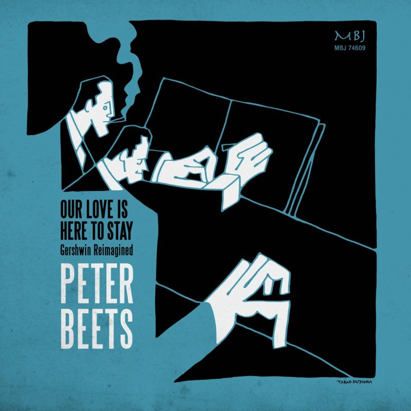 Peter Beets, Our Love Is Here to Stay: Gershwin Reimagined