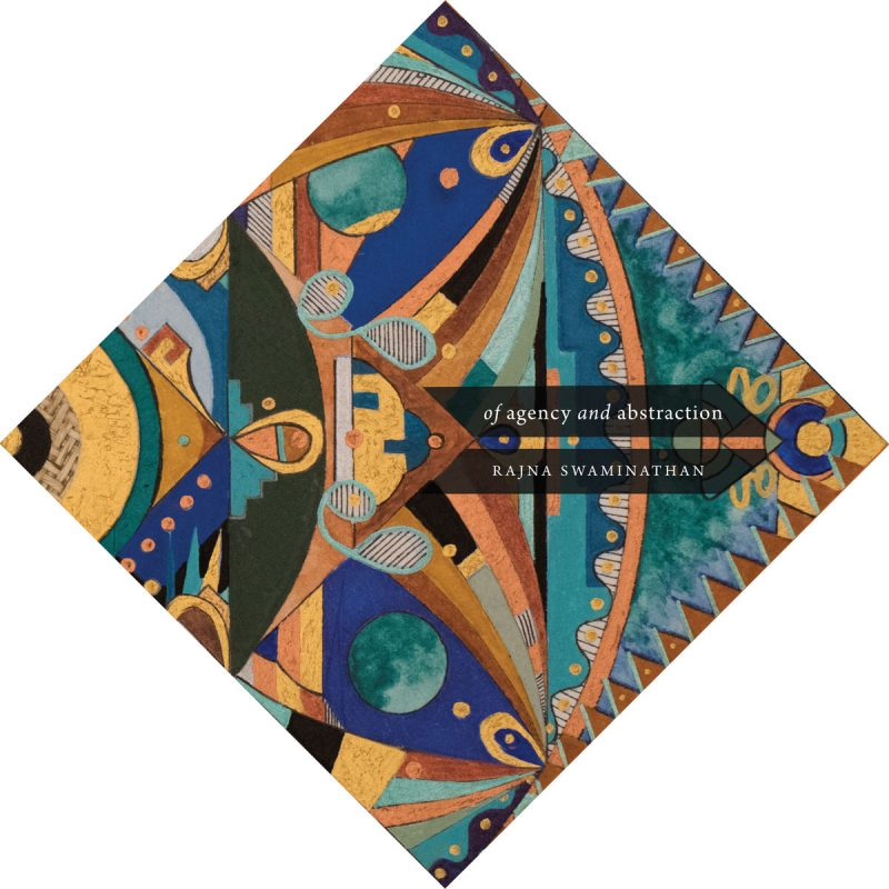 Rajna Swaminathan, Of Agency and Abstraction