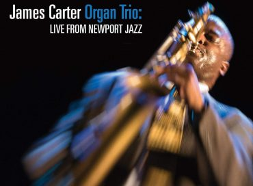 James Carter Organ Trio: Live from Newport Jazz (Blue Note)