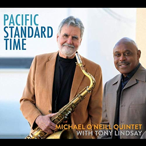 Michael O'Neill Quintet with Tony Lindsay, Pacific Standard Time
