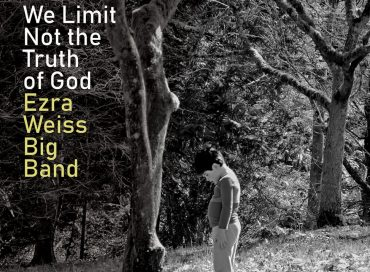 The Ezra Weiss Big Band:  We Limit Not the Truth of God  (Origin)