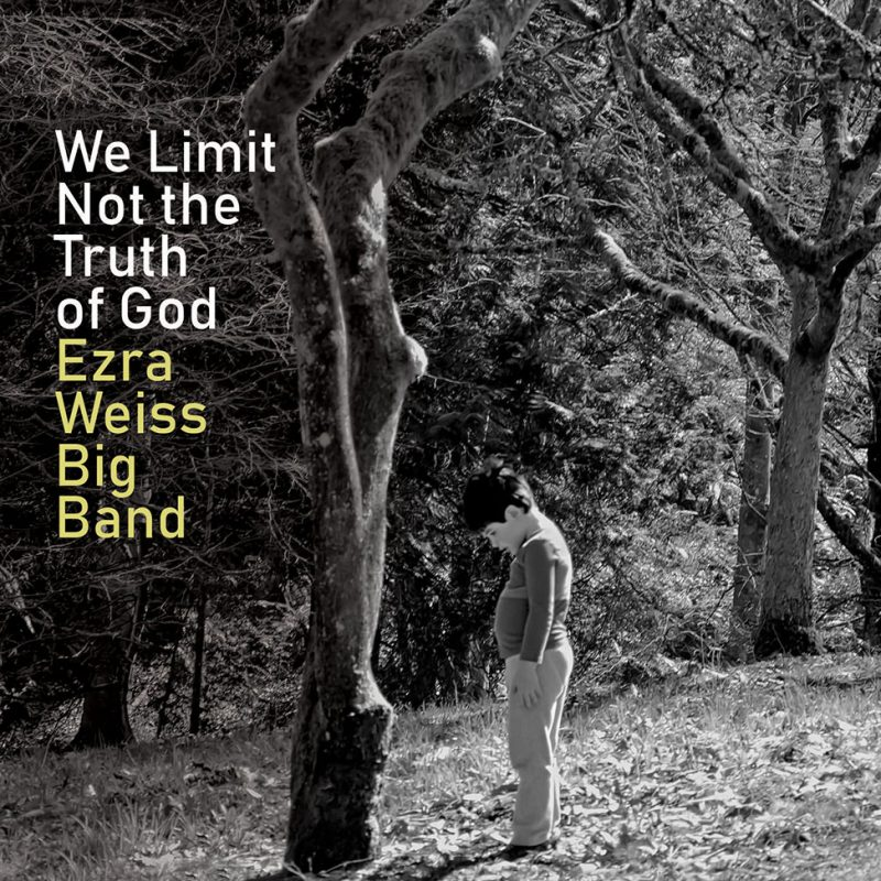 The Ezra Weiss Big Band, We Limit Not the Truth of God