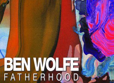 Ben Wolfe: Fatherhood (Resident Arts)