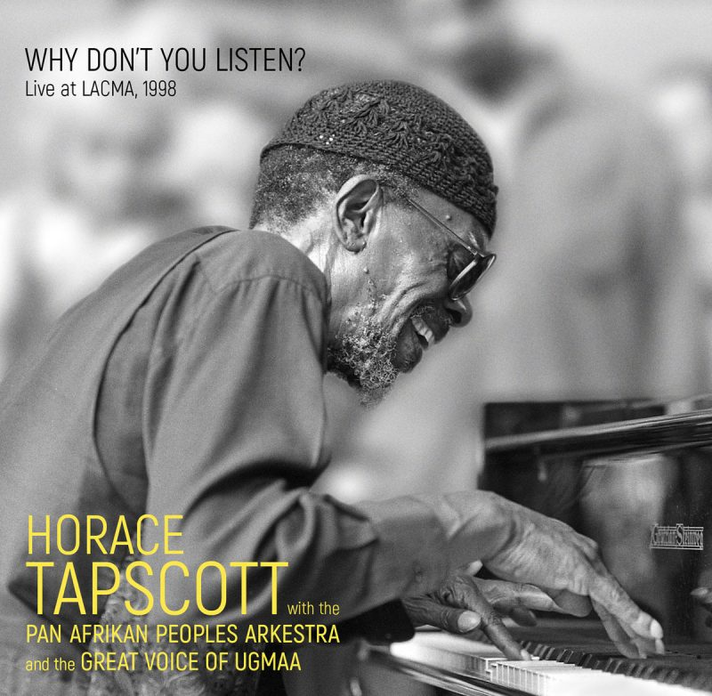 Horace Tapscott with the Pan Afrikan Peoples Arkestra and the Great Voice of UGMAA: Why Don't You Listen? Live at LACMA, 1998