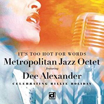 Metropolitan Jazz Octet, It's Too Hot for Words– Celebrating Billie Holiday
