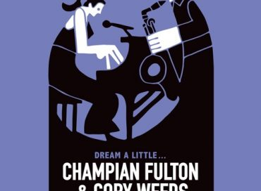 Champian Fulton & Cory Weeds: Dream a Little… (CellarLive)
