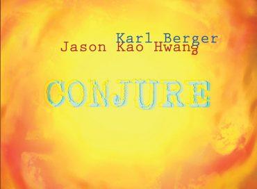 Karl Berger/Jason Kao Hwang: Conjure (True Sound)