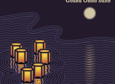 Eri Yamamoto Trio & Choral Chameleon: Goshu Ondo Suite (AUM Fidelity)