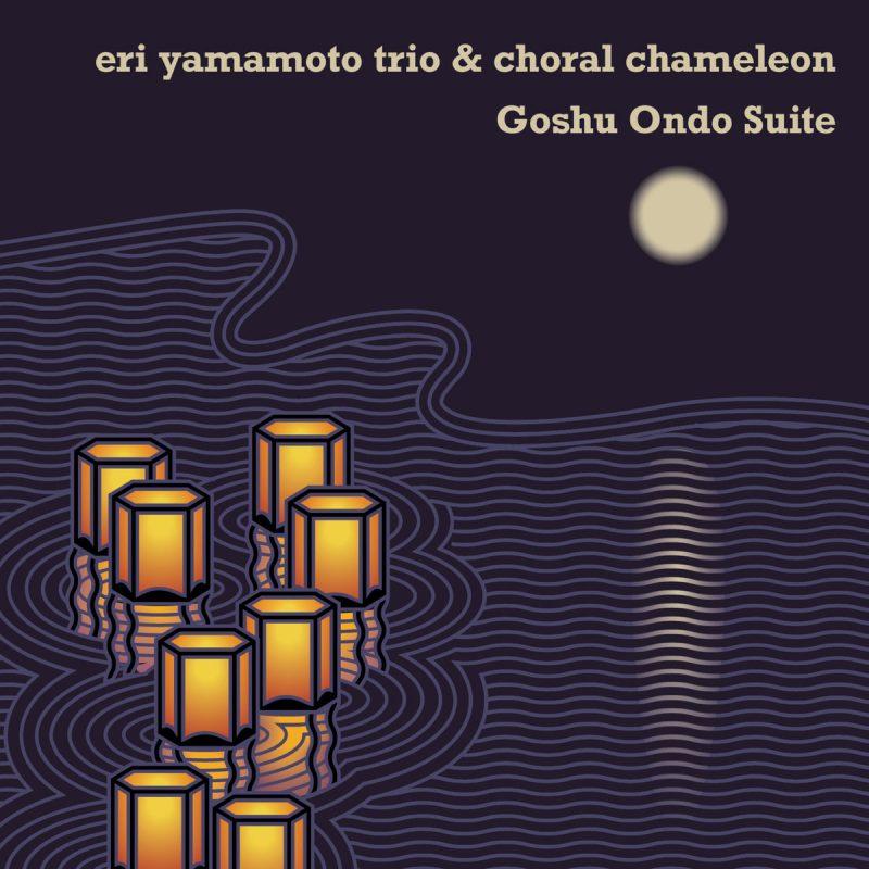 Eri Yamamoto Trio & Choral Chameleon, Goshu Ondo Suite