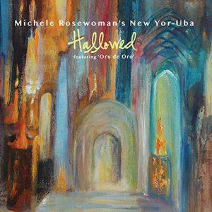 Michele Rosewoman's New Yor-Uba, Hallowed