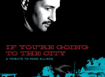 Various Artists: If You're Going to the City: A Tribute to Mose Allison (Fat Possum)