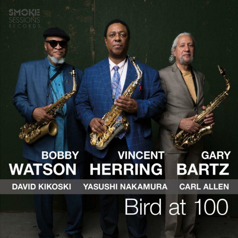 Vincent Herring/Bobby Watson/Gary Bartz, Bird at 100