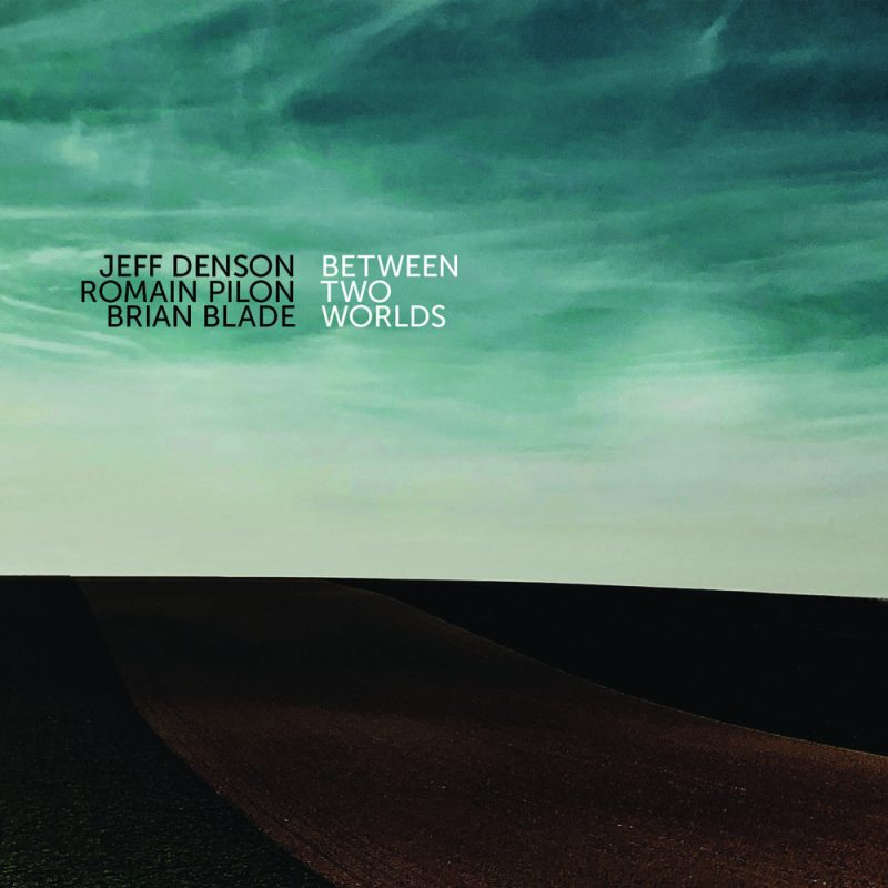 Jeff Denson/Romain Pilon/Brian Blade, Between Two Worlds