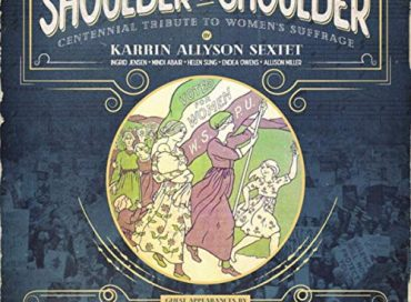 Karrin Allyson Sextet: Shoulder to Shoulder: Centennial Tribute to Women's Suffrage (eOne)