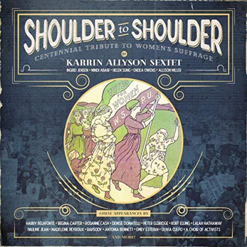 Karrin Allyson Sextet, Shoulder to Shoulder: Centennial Tribute to Women's Suffrage