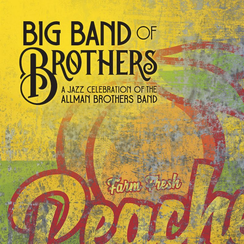 Big Band of Brothers, A Jazz Celebration of the Allman Brothers Band
